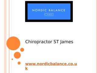 Chiropractor ST James - www.nordicbalance.co.uk.pptx