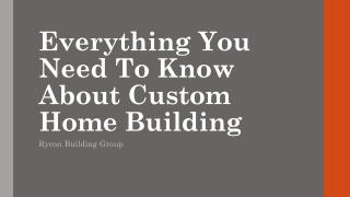 Everything You Need To Know About Custom Home Building.pdf