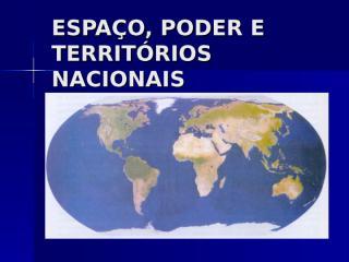 ESPAÇO, PODER E TERRITÓRIOS NACIONAIS.ppt