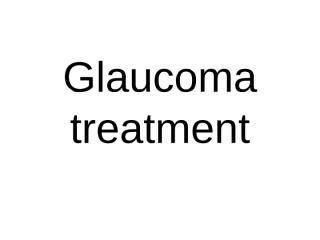 Glaucoma treatment.ppt